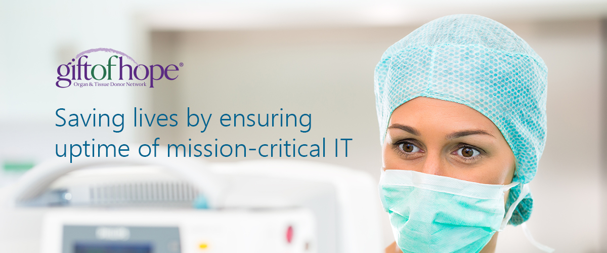 Saving lives by ensuring uptime of mission-critical IT at Gift of Hope